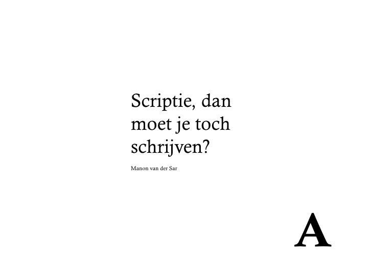 Scriptie, dan moet je toch schrijven? Manon van der Sar                         A