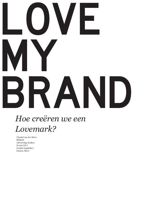 LOVEMYBRANDHoe creëren we eenLovemark?Chantal van der Horst0804644Advertising Student26 juni 2012Scriptie begeleider:Deann...