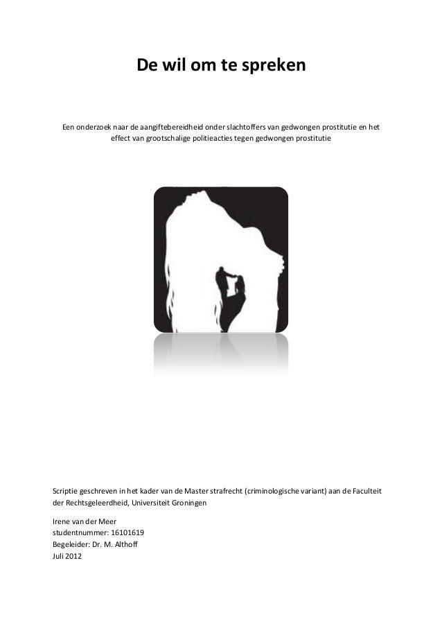 De wil om te spreken Een onderzoek naar de aangiftebereidheid onder slachtoffers van gedwongen prostitutie en het effect v...