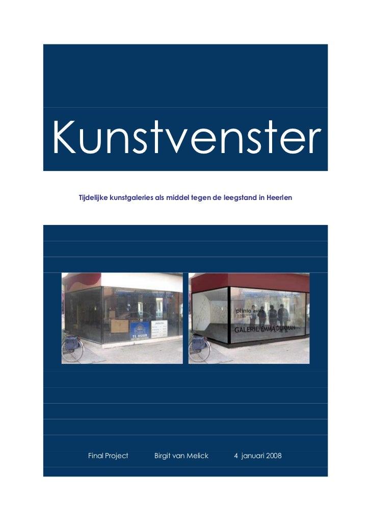 Kunstvenster Tijdelijke kunstgaleries als middel tegen de leegstand in Heerlen   Final Project        Birgit van Melick   ...
