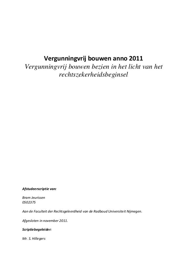 Vergunningvrij bouwen anno 2011 Vergunningvrij bouwen bezien in het licht van het rechtszekerheidsbeginsel  Afstudeerscrip...
