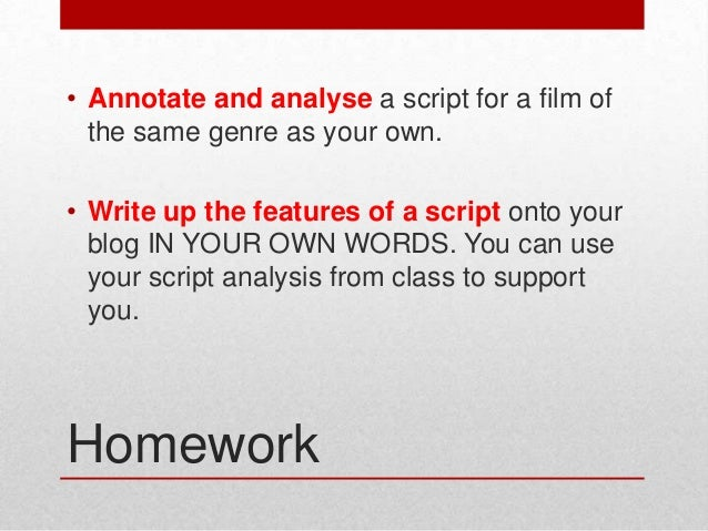 • Annotate and analyse a script for a film of the same genre as your own. • Write up the features of a script onto your bl...