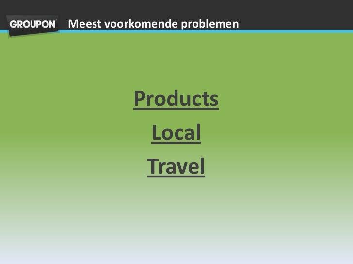 Meest voorkomende problemen          Products            Local           Travel