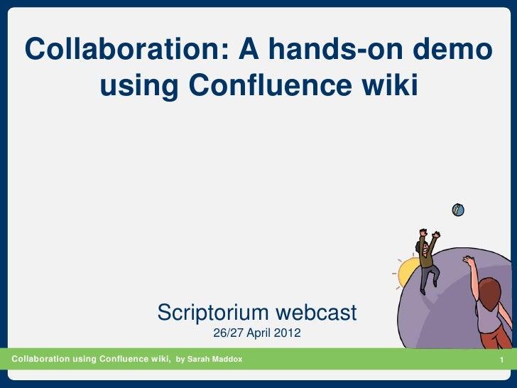 Collaboration: A hands-on demo       using Confluence wiki                                Scriptorium webcast             ...