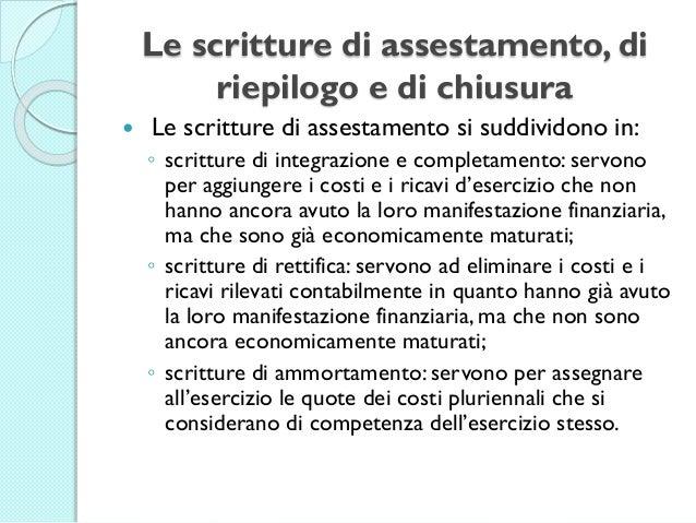 Le scritture di assestamento, di riepilogo e di chiusura  Le scritture di assestamento si suddividono in: ◦ scritture di ...