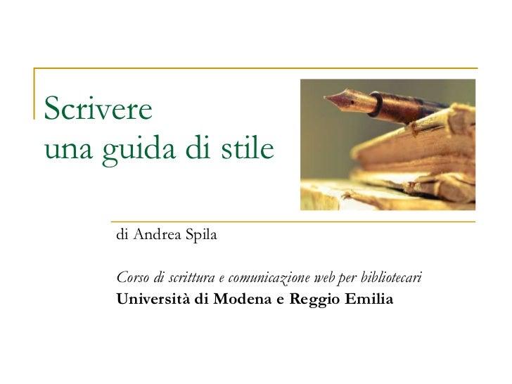 Scrivere una guida di stile di Andrea Spila Corso di scrittura e comunicazione web per bibliotecari Università di Modena e...