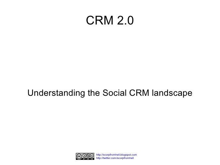 CRM 2.0     Understanding the Social CRM landscape                    http://scorpfromhell.blogspot.com                htt...