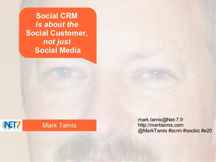 Social CRM  is about theSocial Customer,     not just  Social Media                   mark.tamis@Net-7.fr    Mark Tamis   ...