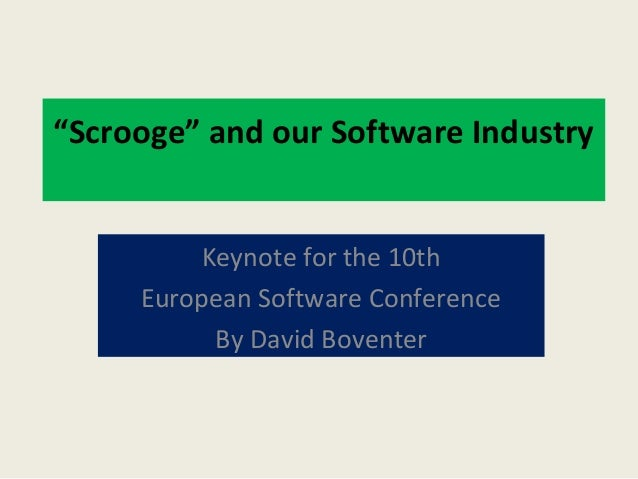 """Scrooge"" and our Software Industry Keynote for the 10th European Software Conference By David Boventer"
