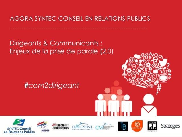 AGORA SYNTEC CONSEIL EN RELATIONS PUBLICS  Dirigeants & Communicants : Enjeux de la prise de parole (2.0)  #com2dirigeant