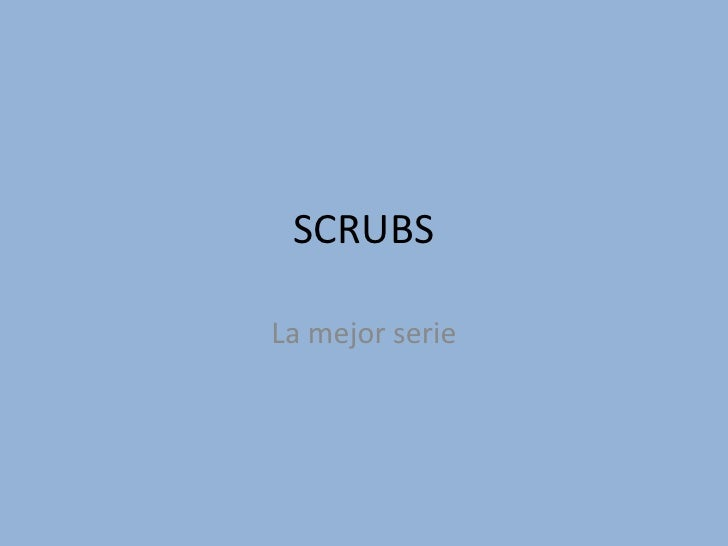 SCRUBS  La mejor serie