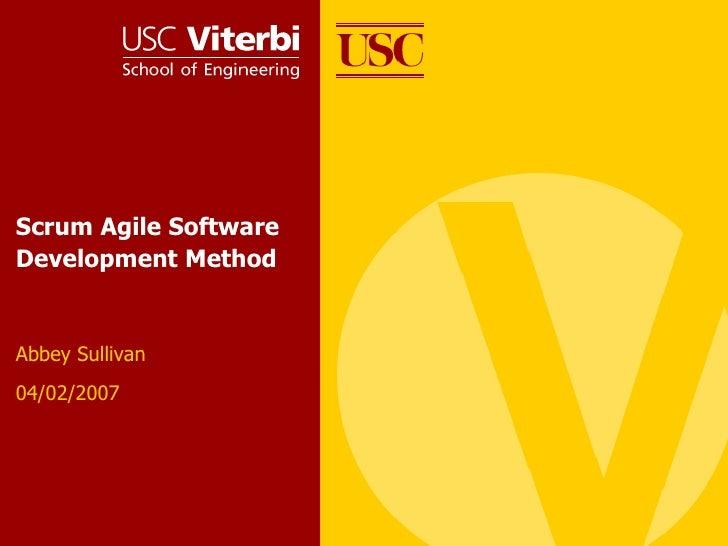 Scrum Agile Software Development Method Abbey Sullivan 04/02/2007