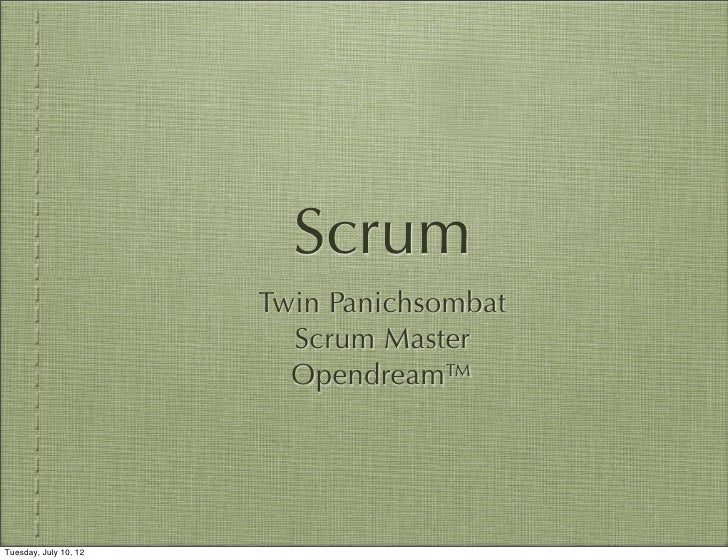 Scrum                       Twin Panichsombat                         Scrum Master                         Opendream™Tuesd...