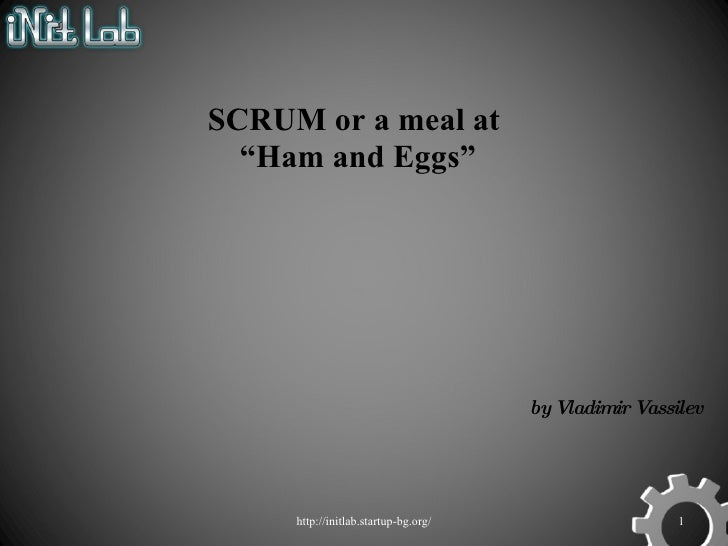"""http://initlab.startup-bg.org/ SCRUM or a meal at  """"Ham and Eggs"""" by Vladimir Vassilev"""