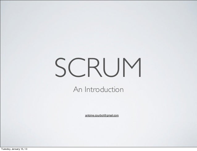 SCRUM                           An Introduction                              antoine.courbot@gmail.comTuesday, January 15,...