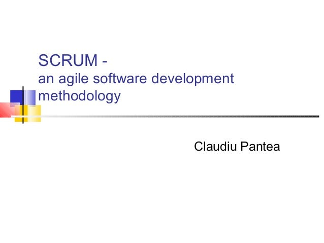 SCRUM -an agile software developmentmethodology                       Claudiu Pantea