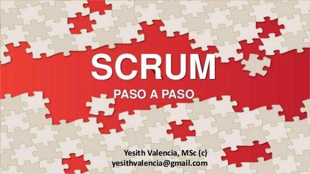 SCRUMPASO A PASOYesith Valencia, MSc (c)yesithvalencia@gmail.com