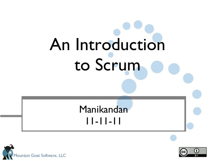 An Introduction to Scrum <ul><li>Manikandan </li></ul><ul><li>11-11-11 </li></ul>
