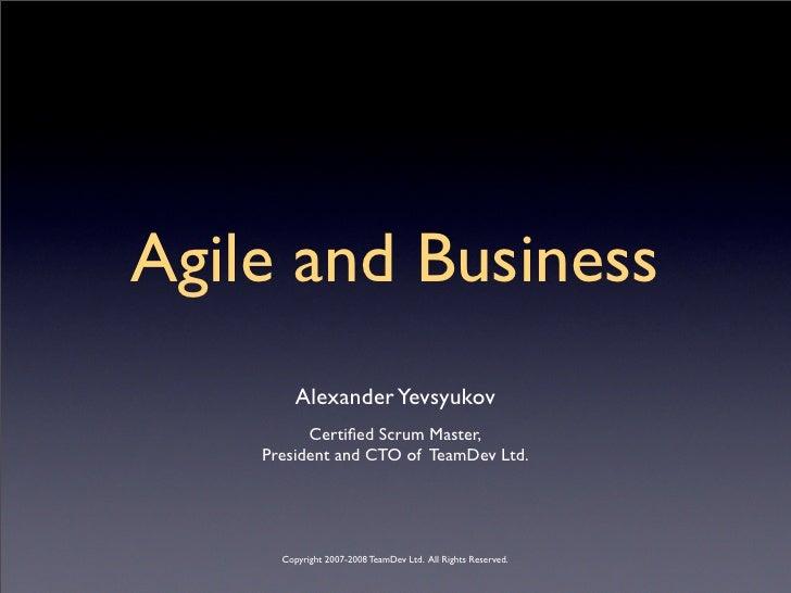 Agile and Business          Alexander Yevsyukov           Certified Scrum Master,     President and CTO of TeamDev Ltd.    ...