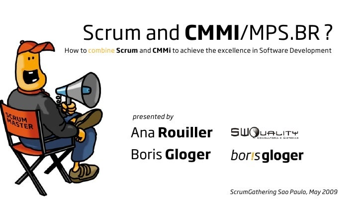 Scrum and CMMI/MPS.BR ? How to combine Scrum and CMMi to achieve the excellence in Software Development                   ...