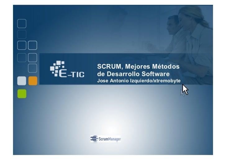 SCRUM, Mejores Métodosde Desarrollo SoftwareJose Antonio Izquierdo/xtremobyte