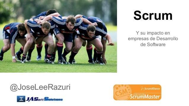 Scrum @JoseLeeRazuri Y su impacto en empresas de Desarrollo de Software