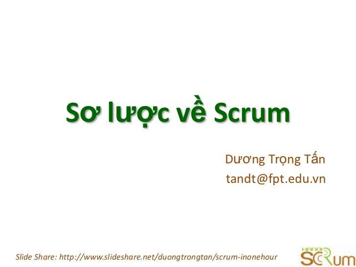 Sơlượcvề Scrum<br />Dương Trọng Tấn<br />tandt@fpt.edu.vn<br />Slide Share: http://www.slideshare.net/duongtrongtan/scrum-...