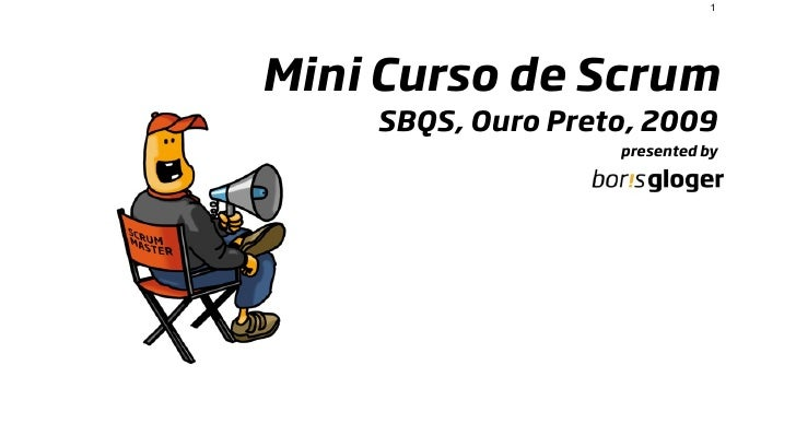 1     Mini Curso de Scrum     SBQS, Ouro Preto, 2009                    presented by