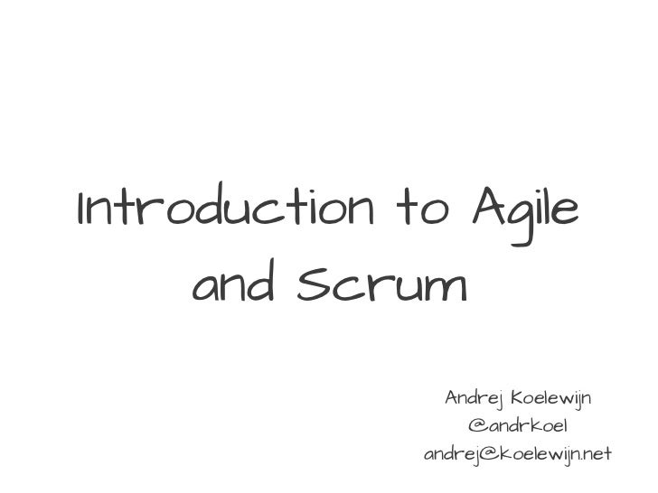Introduction to Agile     and Scrum                Andrej Koelewijn                  @andrkoel              andrej@koelewi...