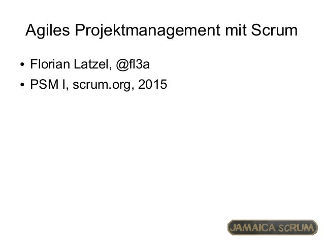 Agiles Projektmanagement mit Scrum ● Florian Latzel, @fl3a ● PSM I, scrum.org, 2015