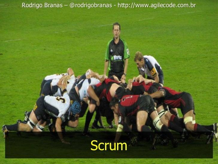 Rodrigo Branas – @rodrigobranas - http://www.agilecode.com.br                        Scrum