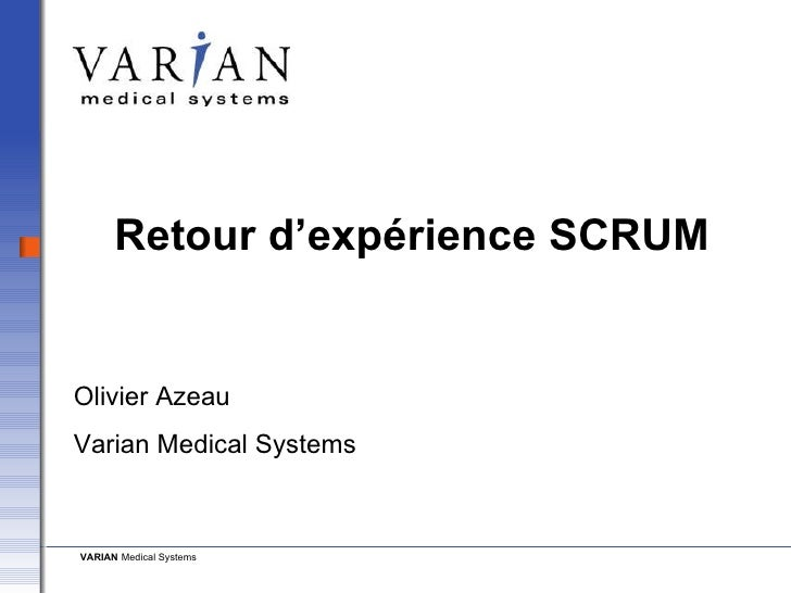 Retour d'expérience SCRUM Olivier Azeau Varian Medical Systems