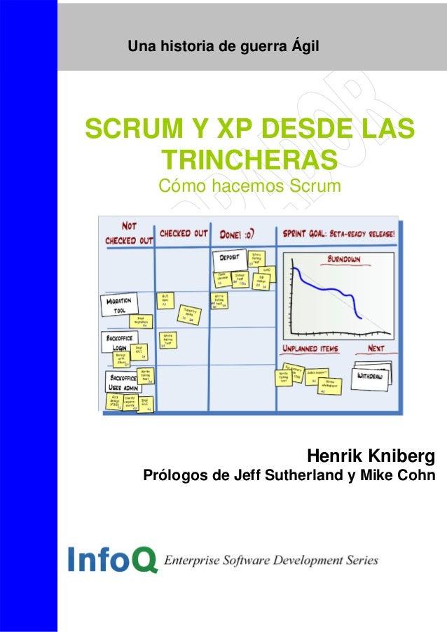Una historia de guerra Ágil SCRUM Y XP DESDE LAS TRINCHERAS Cómo hacemos Scrum Henrik Kniberg Prólogos de Jeff Sutherland ...