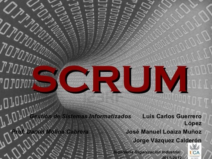 SCRUM      Gestión de Sistemas Informatizados     Luis Carlos Guerrero                                                    ...