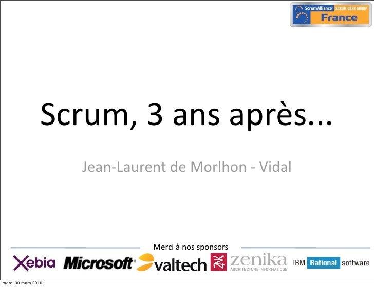 Scrum, 3 ans après...                       Jean-‐Laurent de Morlhon -‐ Vidal                                   ...