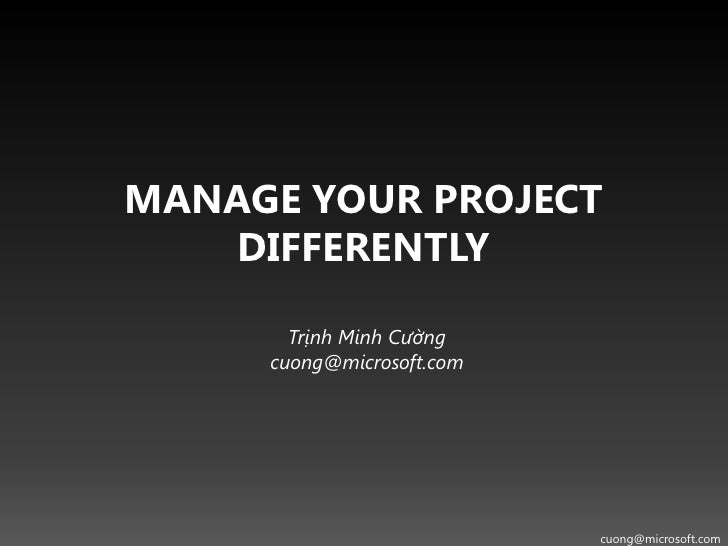 MANAGE YOUR PROJECT     DIFFERENTLY         Trịnh Minh Cường      cuong@microsoft.com                                cuong...