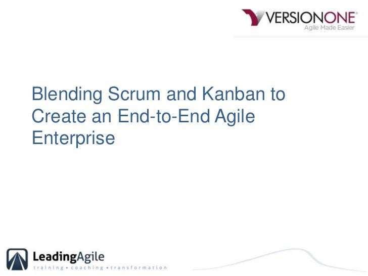Blending Scrum and Kanban to Create an End-to-End Agile Enterprise<br />