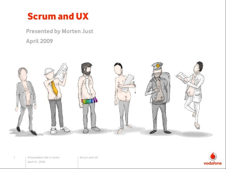 Scrum and UX     Presented by Morten Just     April 2009     1   Presentation title in footer   Scrum and UX     April 01,...