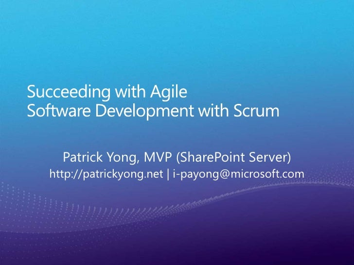 Succeeding with Agile Software Development with Scrum<br />Patrick Yong, MVP (SharePoint Server)<br />http://patrickyong.n...