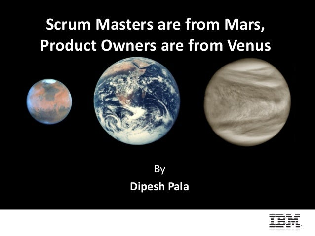 Scrum Masters are from Mars,Product Owners are from VenusByDipesh Pala