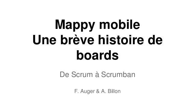 Mappy mobile Une brève histoire de boards De Scrum à Scrumban F. Auger & A. Billon