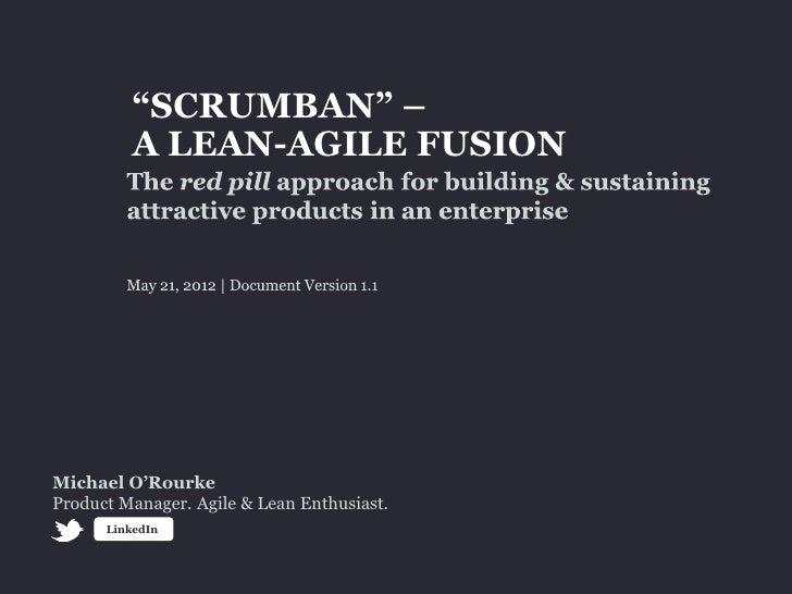 """""""SCRUMBAN"""" –          A LEAN-AGILE FUSIONMichael O'RourkeProduct Manager. Agile & Lean Enthusiast.      LinkedIn"""