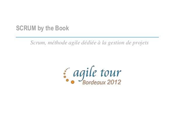 SCRUM by the Book Scrum, méthode agile dédiée à la gestion de projets