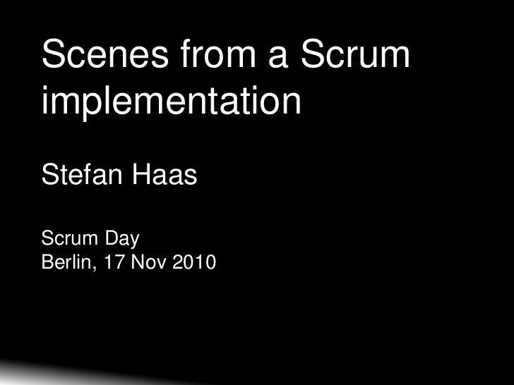 Scenes from a ScrumimplementationStefan HaasScrum DayBerlin, 17 Nov 2010