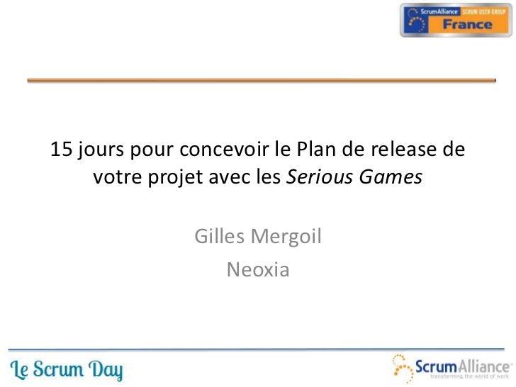 15 jours pour concevoir le Plan de release de     votre projet avec les Serious Games               Gilles Mergoil        ...