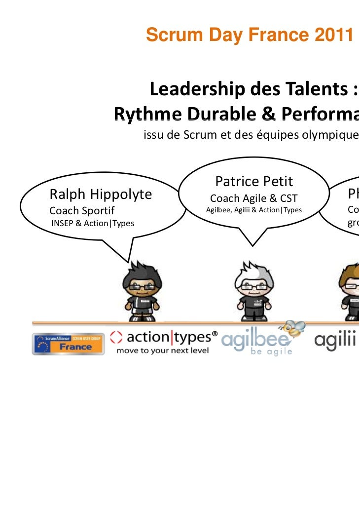 Scrum Day France 2011                  Leadership des Talents :              Rythme Durable & Performance                 ...