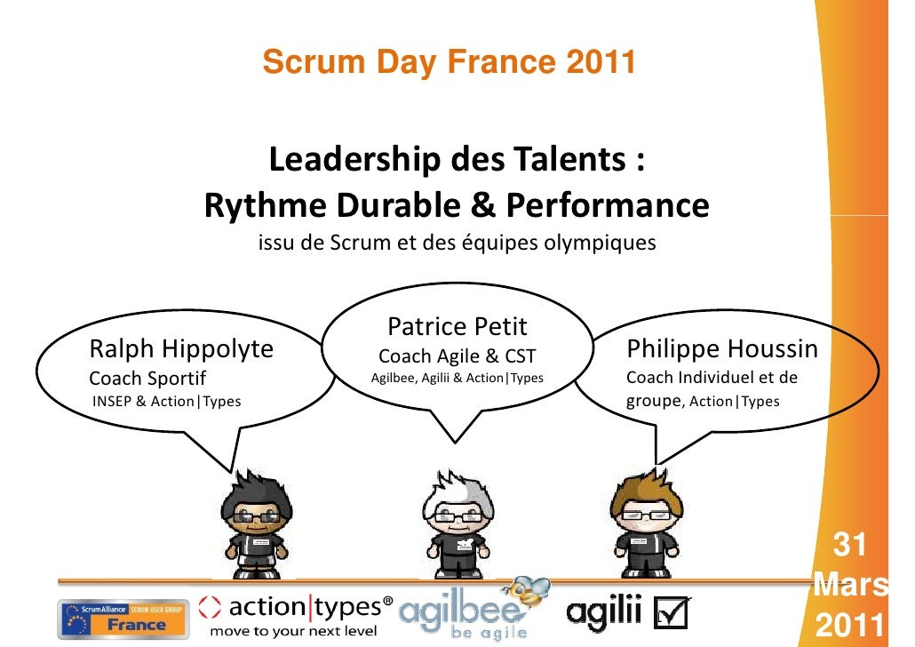 Scrum Day France 2011                  Leadership des Talents :              Rythme Durable & Performance                 ...