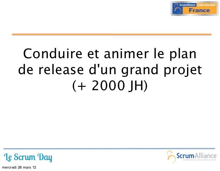 Conduire et animer le plan        de release dun grand projet                (+ 2000 JH)mercredi 28 mars 12