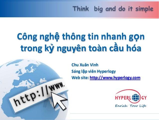 www.hyperlogy.com Công nghệ thông tin nhanh gọn trong kỷ nguyên toàn cầu hóa Chu Xuân Vinh Sáng lập viên Hyperlogy Web sit...