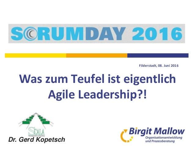 Dr. Gerd Kopetsch Filderstadt, 08. Juni 2016 Was zum Teufel ist eigentlich Agile Leadership?!